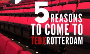5 reasons to come to TEDxRotterdam
